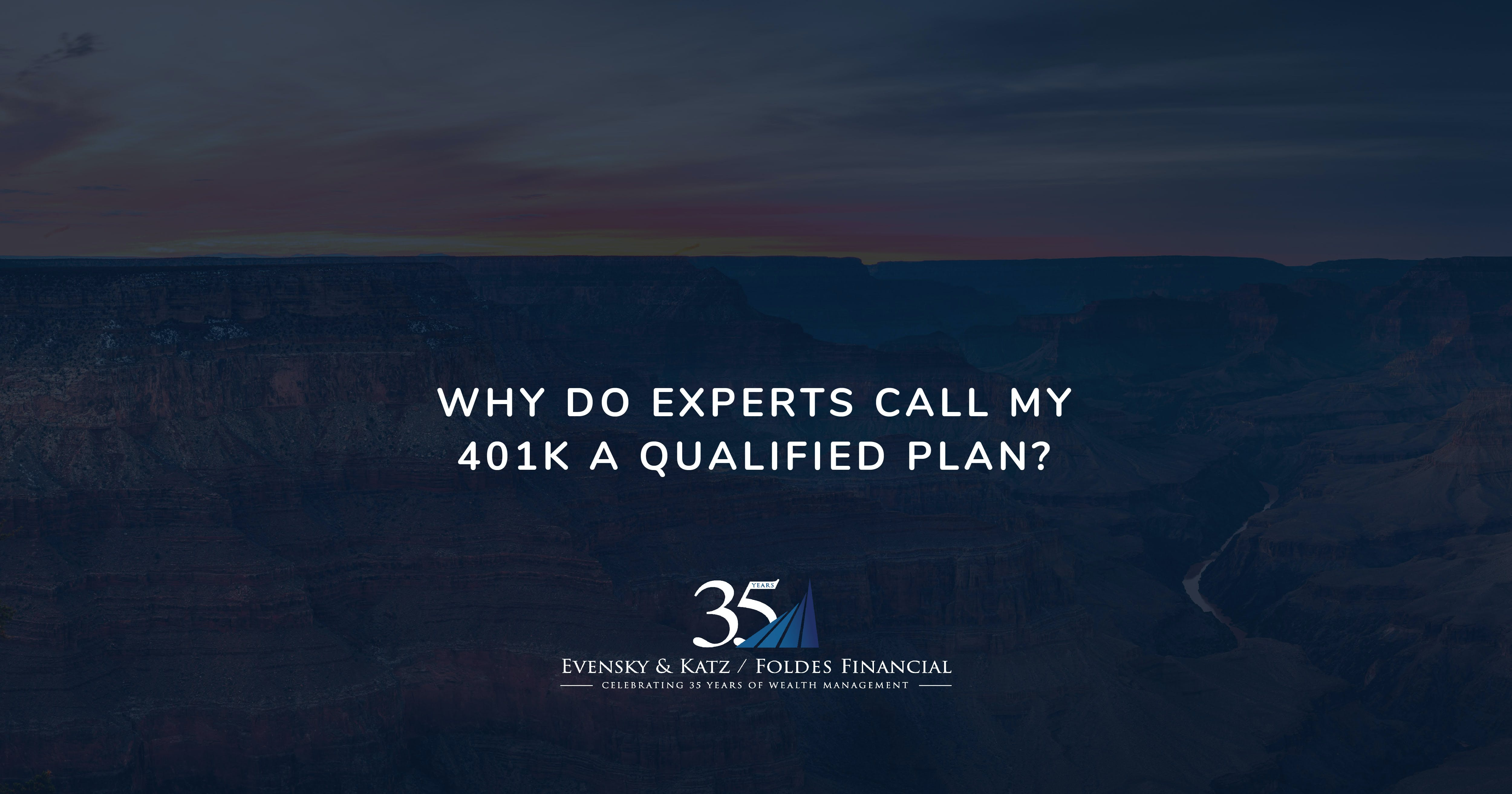 "Why do experts call my 401k a ""qualified plan""? event"