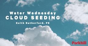 Water Wednesday – Cloud Seeding